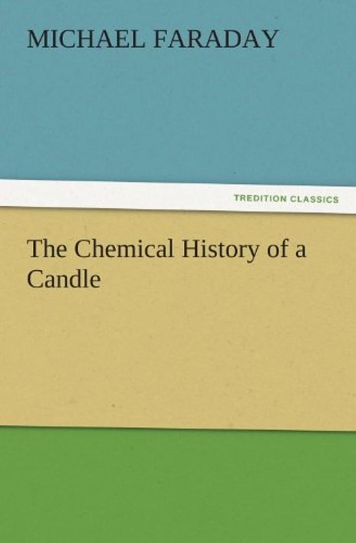 紛争解く強化The Chemical History of a Candle (English Edition)