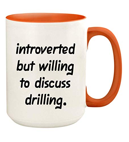 Introverted But Willing To Discuss Drilling - 15oz Ceramic White Coffee Mug Cup, Orange