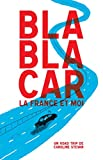 BlaBlaCar, la France et moi: Roadtrip en BlaBlaCar à travers la France (French Edition)