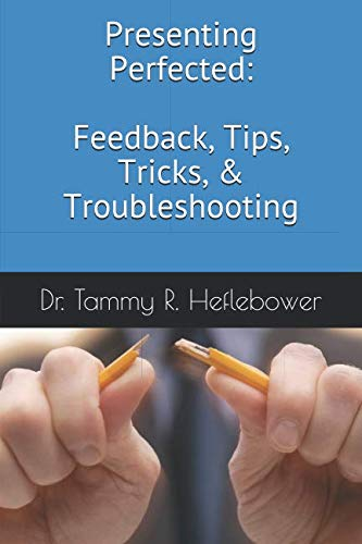 Download Presenting Perfected: Feedback, Tips, Tricks, & Troubleshooting 0578443082