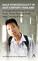 Male Homosexuality in 21st-century Thailand: A Longitudinal Study of Young, Rural, Same-sex-attracted Men Coming of Age (Anthem Studies in Sexuality, Gender and Culture)
