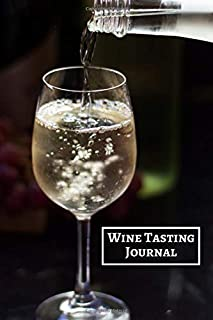 Wine Tasting Journal: Diary Journal Logbook, Keep A Record & List of Wines, Taste Ratings Booklet, Wine Tasters, Connoisseurs, Wine Lovers, Alcohol ... Note Size Book 110 pages (Wine Tasting Log)