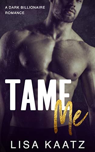 Tame Me: A Billionaire Romance (Undercover Billionaires)