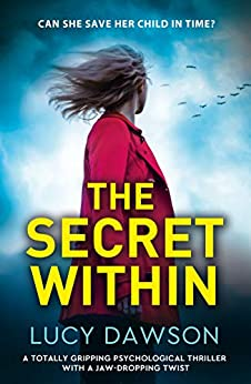The Secret Within: A totally gripping psychological thriller with a jaw-dropping twist by [Lucy Dawson]