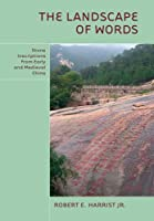 The Landscape of Words: Stone Inscriptions in Early and Medieval China