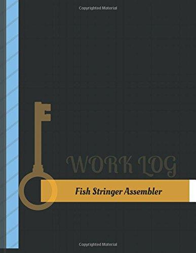 Fish Stringer Assembler Work Log: Work Journal, Work Diary, Log - 131...