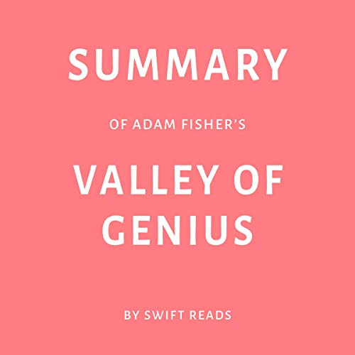 Summary of Adam Fisher's Valley of Genius by Swift Reads audiobook cover art