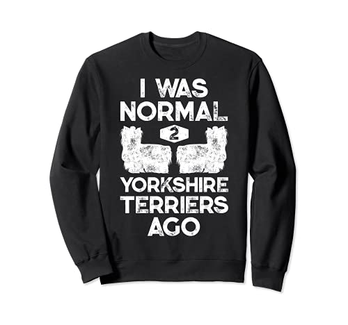I Was Normal 2 Yorkshire Terriers Ago Funny Yorkie Dog Gifts Felpa
