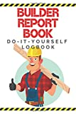 Builder Report Book Do-It-Yourself Logbook: Notebook to easily plan your painting, renovation, repairs, home decoration, gardening and more Practical sheet for organizing and to record