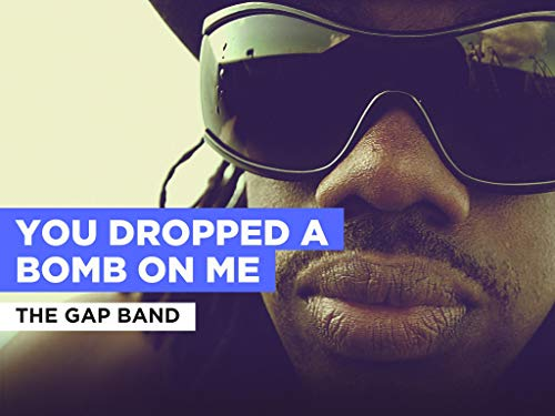 You Dropped A Bomb On Me al estilo de The Gap Band