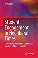 Student Engagement in Neoliberal Times: Theories and Practices for Learning and Teaching in Higher Education