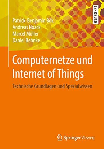 Computernetze und Internet of Things: Technische Grundlagen und Spezialwissen