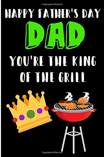 Happy Father's Day Dad You're the King of The Grill: Cute BBQ Food Grilling Book from Kids Son Daughter Toddler - Funny Novelty Birthday Christmas ... (Unique Gift Alternative to Greeting Card)