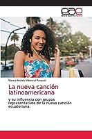 La nueva canción latinoamericana: y su influencia con grupos representativos de la nueva canción ecuatoriana.