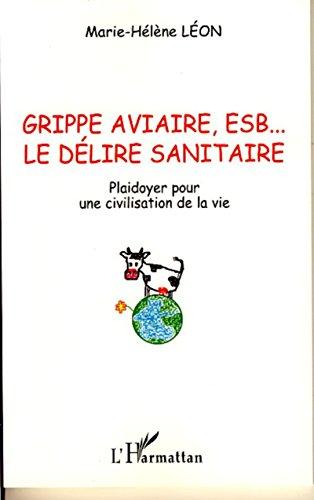 Grippe aviaire, ESB... le délire sanitaire: Plaidoyer pour une civilisation de la vie PDF Books