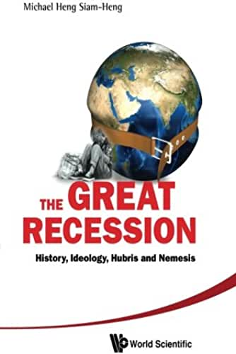 The Great Recession, History, Ideology, Hubris And Nemesis