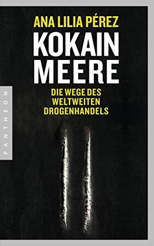 Kokainmeere: Die Wege des weltweiten Drogenhandels (German Edition)