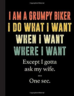 I Am A Grumpy Biker I Do What I Want When I Want Where I Want Notebook: Freestyle Motocross Terrific Composition Book for Dirt Bike Racing Fans