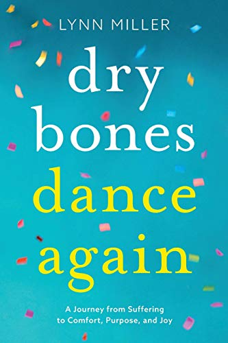 Dry Bones Dance Again: A Journey from Suffering to Comfort, Purpose, and Joy