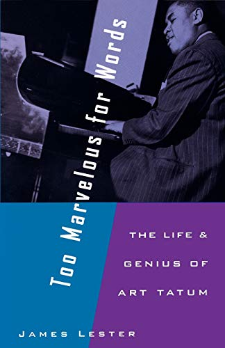 Too Marvelous for Words: The Life & Genius of Art Tatum: The Life and Genius of Art Tatum
