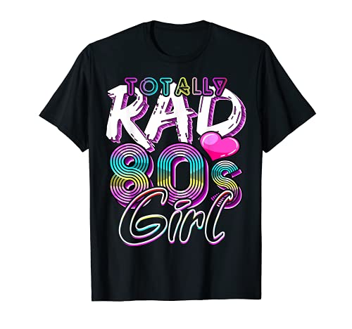 Totally Rad 80's Girl - Disfraz de fiesta retro para mujer Camiseta