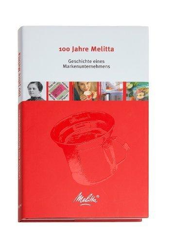 100 Jahre Melitta: Geschichte eines Markenunternehmens von Mechthild Hempe (1. Juli 2008) Gebundene Ausgabe