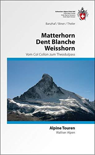 Matterhorn Dent Blanche Weisshorn: Vom Col Collon zum Theodulpass: Alpine Touren zwischen Col Collon und Theodol (Alpinführer / Clubführer)