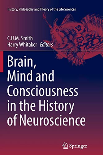 Compare Textbook Prices for Brain, Mind and Consciousness in the History of Neuroscience History, Philosophy and Theory of the Life Sciences, 6 Softcover reprint of the original 1st ed. 2014 Edition ISBN 9789402406191 by Smith, C.U.M.,Whitaker, Harry