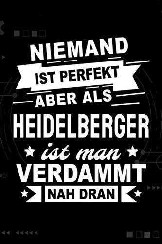 Niemand ist perfekt aber als Heidelberger ist man verdammt nah dran: Notizbuch, 120 Seiten, DIN A5 (6x9 Zoll), Punktliniert, Softcover Matt, Lustiges Geschenk für Heidelberger, Notizheft Geschenkidee