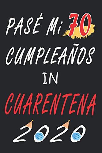 Pasé Mi 70 Cumpleaños En Cuarentena 2020: regalos de cumpleaños confinamiento 70años para mujeres y hombres, idea de regalo para hermana, mamá, papá, ... Regalo divertente taccuino, idea de regalo