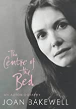 The Centre of the Bed: An Autobiography by Joan Bakewell (2003-10-13)
