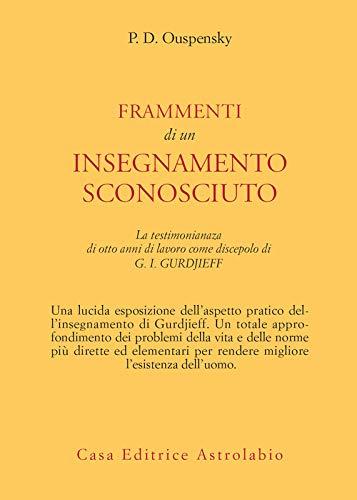 Frammenti di un insegnamento sconosciuto: La testimonianza di otto anni di lavoro come discepolo di Gurdjieff (Italian Edition)