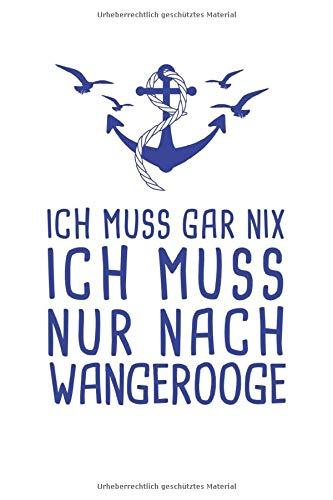 Ich Muss Gar Nix Ich Muss Nur Nach Wangerooge: Ostfriesland Reisetagebuch zum Selberschreiben & Gestalten von Erinnerungen, Notizen als ... Inseln in der Nordsee [Punktkariert]