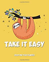 Take It Easy - 2020 One Year Planner: Sloth Says Relax and Chill | Jan 1 - Dec 31 | Weekly & Monthly Planner + Habit Tracker + Vision Board + Dot Grid ... One Year Simple Sloth Schedule Organizer)