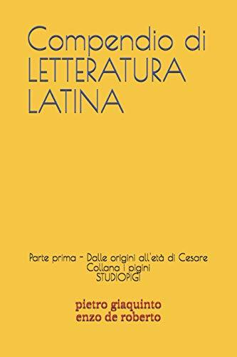 Compendio di LETTERATURA LATINA: Parte prima - Dalle origini all'età di Cesare (I PIGINI STUDIOPIGI)
