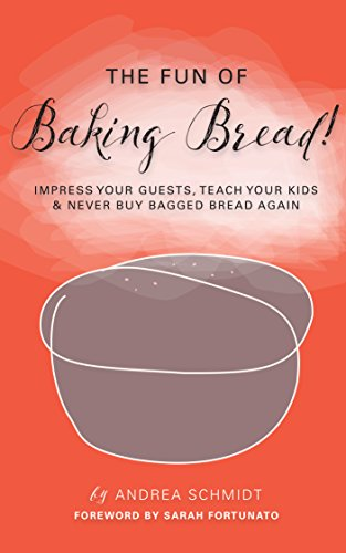 The Fun of Baking Bread! (PRINT REPLICA format - see below): Impress your Guests, Teach your Kids & Never Buy Bagged Bread Again