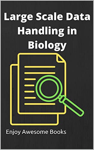 Large Scale Data Handling in Biology (English Edition)