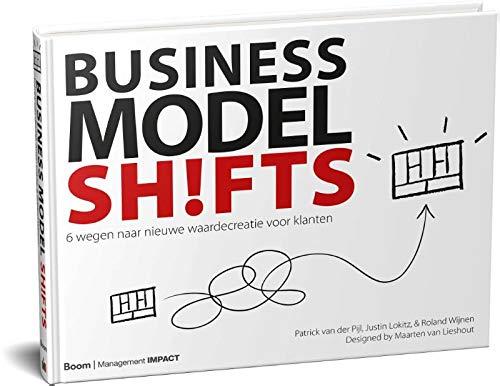 Business model shifts: zes wegen naar nieuwe waardecreatie voor klanten