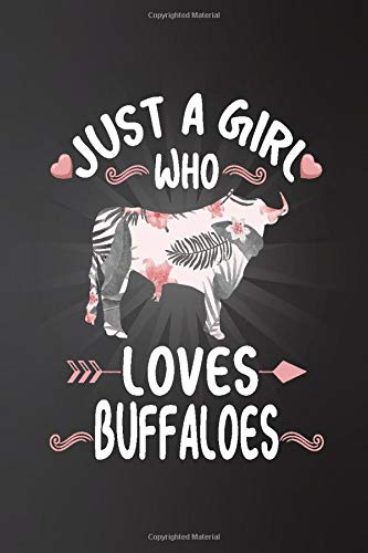 Just a Girl Who Loves Buffaloes: Perfect Buffaloes Lover Gift For Girl. Cute Notebook for Buffaloes Lover. Gift it to your Sister, Daughter, Mother, ... Who Loves Buffaloes. 100 Pages Notebook