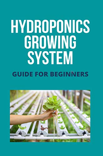 Hydroponics Growing System: Guide For Beginners: General Hydroponics Go Box