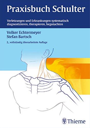 Praxisbuch Schulter: Verletzungen und Erkrankungen systematisch diagnosti., therapi., begutachten