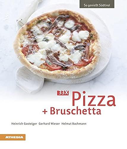 33 x Pizza + Bruschetta (So genießt Südtirol) (So genießt Südtirol: Ausgezeichnet mit dem Sonderpreis der GAD (Gastronomische Akademie Deutschlands e.V.))