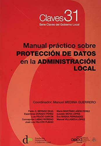 Manual práctico sobre PROTECCIÓN DE DATOS en la ADMINISTRACIÓN LOCAL: 31 (Serie...