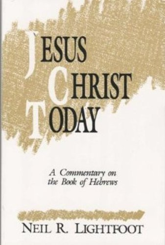 Download Jesus Christ Today: A Commentary on the Book of Hebrews 0962382302