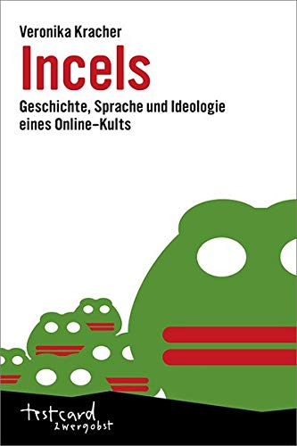 Incels: Geschichte, Sprache und Ideologie eines Online-Kults (testcard zwergobst)