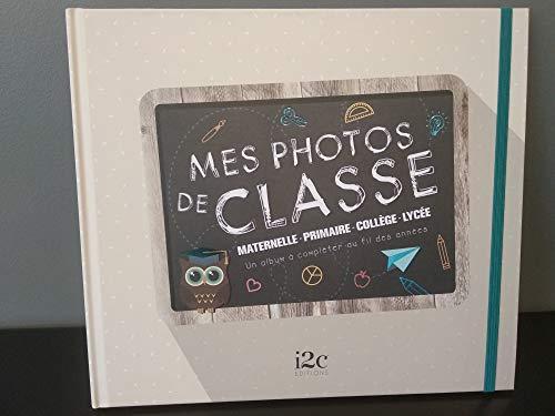 Mes photos de classe Maternelle, Primaire, Collège, Lycée - Un album à compléter au fil des années