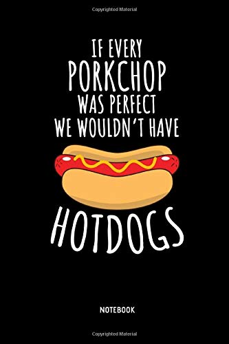 If Every Porkchop Was Perfect We Wouldn't Have Hotdog - Notebook: Lined Hotdog Notebook / Journal. Great Hotdog Accessories & Novelty Gift Idea for all Sausage in a Bun & Hotdog Party Lover.