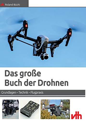 Das große Buch der Drohnen: Grundlagen – Technik – Flugpraxis