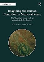 Imagining the Human Condition in Medieval Rome: The Cistercian fresco cycle at Abbazia delle Tre Fontane