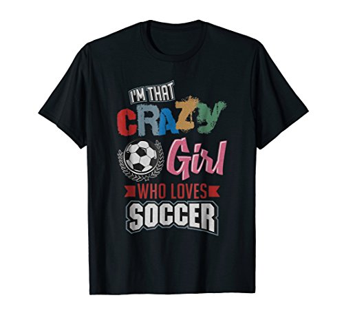 Crazy Girl Who Loves Play Soccer | Funny Player Gifts Shirt